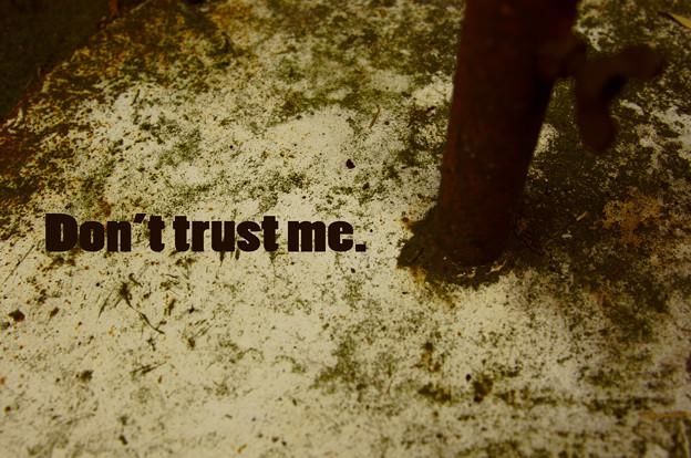 Don't trust me.